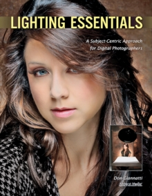 Lighting Essentials : A Subject-Centric Approach to Lighting for Digital Photography, Paperback / softback Book