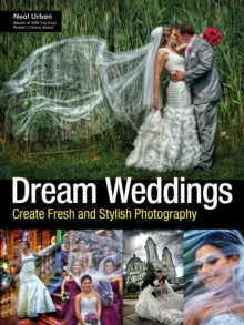 Dream Weddings : Create Fresh and Stylish Photography, Paperback Book