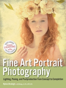 Fine Art Portrait Photography : Lighting, Posing & Postproduction from Concept to Completion, Paperback / softback Book