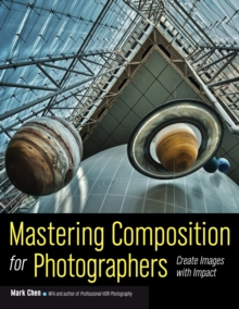Mastering Composition For Photographers : Create Images with Impact, Paperback Book