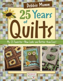 Debbie Mumm 25 Years of Quilts : My 25 Favorites-new Looks and Better Than Ever!, Paperback Book