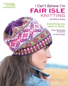 I Can't Believe I'm Fair Isle Knitting, Paperback Book