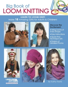 Big Book of Loom Knitting : Learn to Loom Knit!, Paperback Book