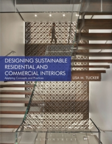 Designing Sustainable Residential and Commercial Interiors : Applying Concepts and Practices, Paperback / softback Book