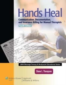 Hands Heal : Communication, Documentation, and Insurance Billing for Manual Therapists, Paperback Book