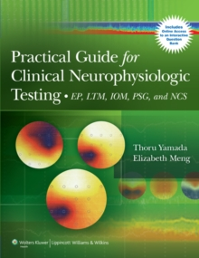 Practical Guide for Clinical Neurophysiologic Testing : EP, LTM, IOM, PSG, and NCS, Paperback Book