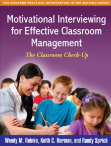 Motivational Interviewing for Effective Classroom Management : The Classroom Check-Up, PDF eBook