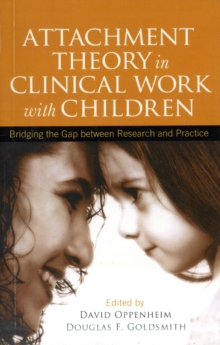 Attachment Theory in Clinical Work with Children : Bridging the Gap between Research and Practice, Paperback / softback Book
