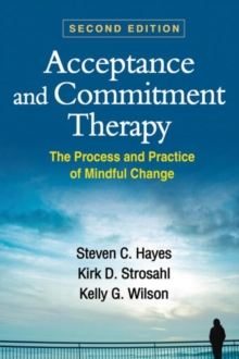 Acceptance and Commitment Therapy, Second Edition : The Process and Practice of Mindful Change, Hardback Book