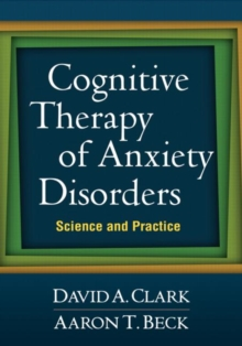 Cognitive Therapy of Anxiety Disorders : Science and Practice, Paperback / softback Book