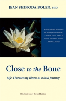Close to the Bone : Life-Threatening Illness as a Soul Journey, EPUB eBook