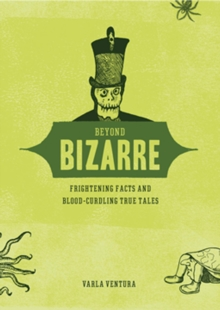 Beyond Bizarre : Frightening Facts and Blood-Curdling True Tales, EPUB eBook