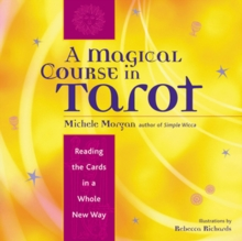 A Magical Course in Tarot : Reading the Cards in a Whole New Way, EPUB eBook