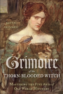 Grimoire of the Thorn-Blooded Witch : Mastering the Five Arts of Old World Witchery, EPUB eBook