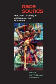Race Sounds : The Art of  Listening in African American Literature, Paperback Book
