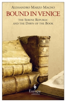 Bound In Venice : The Serene Republic and the Dawn of the Book, Paperback Book