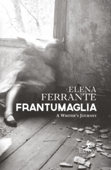 Frantumaglia : An Author's Journey Told Through Letters, Interviews, and Occasional Writings, Hardback Book