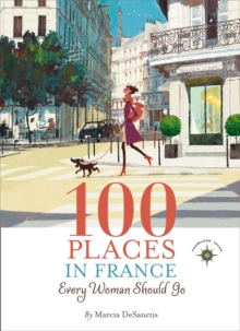 100 Places in France Every Woman Should Go, Paperback Book
