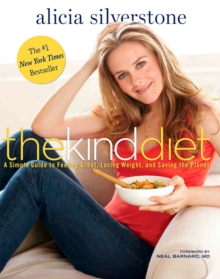 The Kind Diet : A Simple Guide to Feeling Great, Losing Weight, and Saving the Planet, Paperback Book