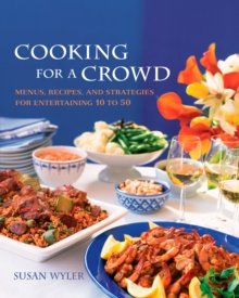 Cooking for a Crowd : Menus, Recipes, and Strategies for Entertaining 10 to 50: A Cookbook, EPUB eBook