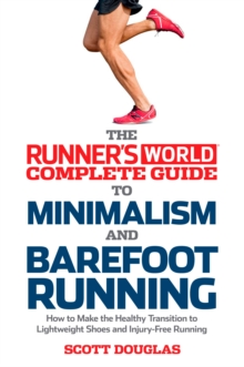 Runner's World Complete Guide to Minimalism and Barefoot Running : How to Make the Healthy Transition to Lightweight Shoes and Injury-Free Running, EPUB eBook