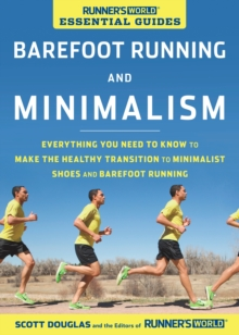 Runner's World Essential Guides: Barefoot Running and Minimalism : Everything You Need to Know to Make the Healthy Transition to Minimalist Shoes and Barefoot Running, EPUB eBook
