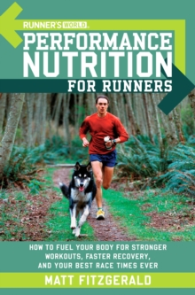 Runner's World Performance Nutrition for Runners : How to Fuel Your Body for Stronger Workouts, Faster Recovery, and Your Best Race Times Ever, EPUB eBook