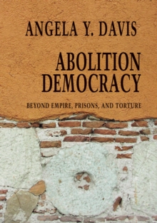 Abolition Democracy : Beyond Empire, Prisons, and Torture, EPUB eBook
