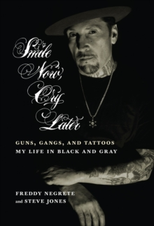 Smile Now, Cry Later : Guns, Gangs, and Ink - the Story of a Tattoo Art Legend, Hardback Book