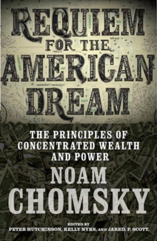 Requiem For The American Dream : The Principles of Concentrated Weath and Power, Paperback Book