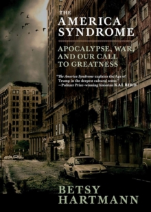 The America Syndrome : Apocalypse, War, and Our Call to Greatness, Paperback / softback Book