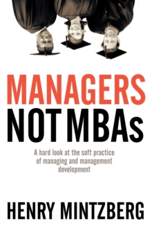 Managers Not MBAs : A Hard Look at the Soft Practice of Managing and Management Development, EPUB eBook