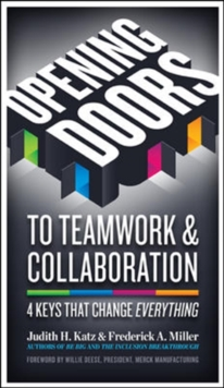 Opening Doors to Teamwork and Collaboration; 4 Keys That Change Everything : 4 Keys That Change Everything, Paperback Book