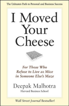 I Moved Your Cheese: For Those Who Refuse to Live as Mice in Someone Elses Maze : For Those Who Refuse to Live as Mice in Someone Else's Maze, Paperback Book