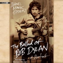 The Ballad of Bob Dylan : A Portrait, eAudiobook MP3 eaudioBook