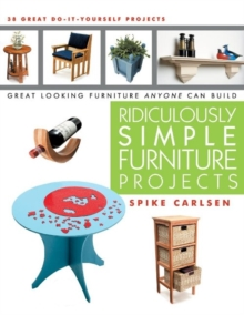 Ridiculously Simple Furniture Projects : Great Looking Furniture Anyone Can Build, Paperback Book