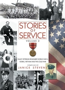 Stories of Service : Volume 2 -- Valley Veterans Remember World War II, Korea, Vietnam and the Cold War, Hardback Book