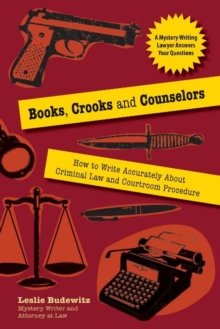 Books, Crooks, and Counselors : How to Write Accurately About Criminal Law and Courtroom Procedure, Paperback / softback Book