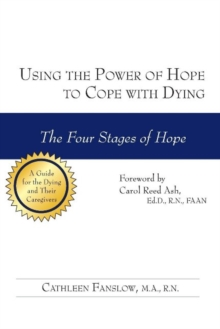 Using the Power of Hope to Cope with Dying : The Four Stages of Hope, Paperback / softback Book