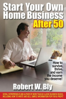 Start Your Own Home Business After 50 : How to Survive, Thrive & Earn the Income You Deserve, Paperback / softback Book