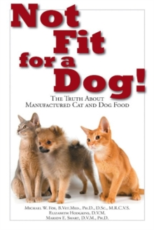 Not Fit for a Dog! : The Truth About Manufactured Dog and Cat Food, Paperback / softback Book