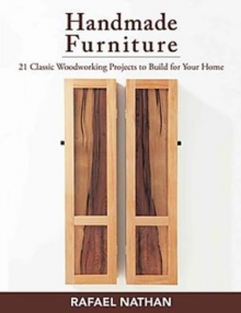 Handmade Furniture : 21 Classic Woodworking Projects to Build for Your Home, Paperback Book