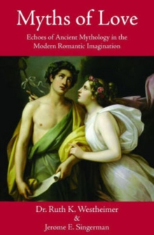Myths of Love : Echoes of Greek & Roman Mythology in the Modern Romantic Imagination, Paperback / softback Book