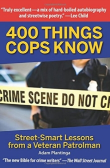 400 Things Cops Know : Street-Smart Lessons from a Veteran Patrolman, Paperback Book