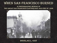 When San Francisco Burned : A Photographic Memoir of the Great San Francisco Earthquake & Fire of 1906, Paperback Book