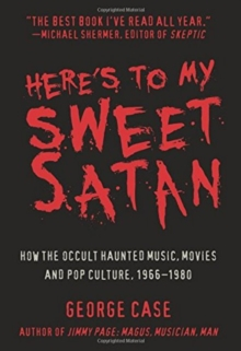 Here's to My Sweet Satan : How the Occult Haunted Music, Movies and Pop Culture, 1966-1980, Paperback Book