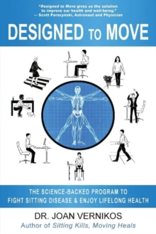 Designed to Move : The Science-Backed Program to Fight Sitting Disease & Enjoy Lifelong Health, Paperback Book