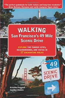 Walking San Franciscos 49 Mile Scenic Drive : Explore the Famous Sites, Neighborhoods & Vistas in 17 Enchanting Walks, Paperback Book