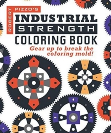 Industrial Strength Coloring Book : Gear Up to Break the Coloring Mold!, Paperback / softback Book