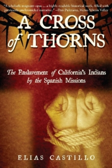 Cross of Thorns : The Enslavement of Californias Indians by the Spanish Missions, Paperback / softback Book